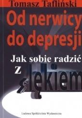 Okładka książki Od nerwicy do depresji. Jak sobie radzić z lękiem Tomasz Tafliński
