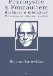 Okładka książki Przemyśleć z Michelem Foucaultem edukacyjne dyskursy o młodzieży Helena Ostrowicka