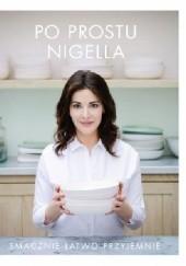 Okładka książki Po prostu Nigella. Smacznie, łatwo, przyjemnie. Nigella Lawson