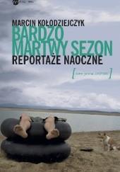 Okładka książki Bardzo martwy sezon. Reportaże naoczne Marcin Kołodziejczyk