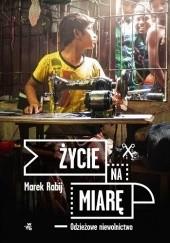Okładka książki Życie na miarę. Odzieżowe niewolnictwo Marek Rabij