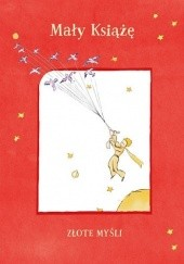 Okładka książki Mały Książę. Złote myśli Antoine de Saint-Exupéry