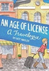 Okładka książki An Age of License: A Travelogue Lucy Knisley