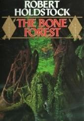 Okładka książki The Bone Forest Robert Holdstock