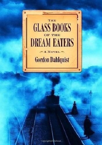Okładka książki The Glass Books of the Dream Eaters Gordon Dahlquist