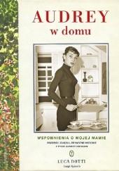 Okładka książki Audrey w domu. Wspomnienia o mojej mamie Luca Dotti