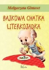 Okładka książki Bajkowa chatka Literkojadka Małgorzata Gintowt
