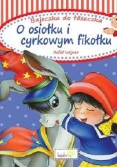 Okładka książki O osiołku i cyrkowym fikołku Rafał Wejner