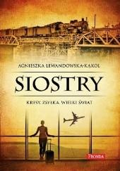 Okładka książki Siostry. Kresy. Zsyłka. Wielki świat Agnieszka Lewandowska-Kąkol