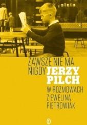 Okładka książki Zawsze nie ma nigdy. Jerzy Pilch w rozmowach z Eweliną Pietrowiak. Część 1 Jerzy Pilch,Ewelina Pietrowiak