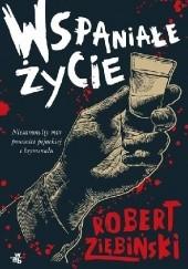 Okładka książki Wspaniałe życie Robert Ziębiński