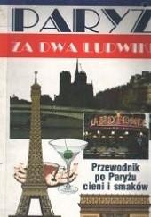 Okładka książki Paryż za dwa ludwiki. Przewodnik po Paryżu cieni i smaków Ludwik Stomma,Ludwik Lewin