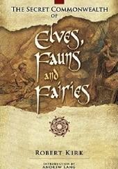 Okładka książki The Secret Commonwealth of Elves, Fauns and Fairies Andrew Lang,Robert Kirk