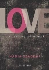 Okładka książki Love ...a bez niej tylko mrok Nadia Szagdaj