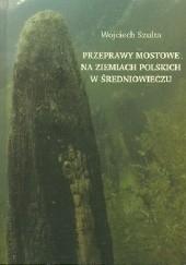 Okładka książki Przeprawy mostowe na ziemiach polskich w średniowieczu Wojciech Szulta