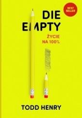 Okładka książki Die Empty życie na 100% Todd Henry