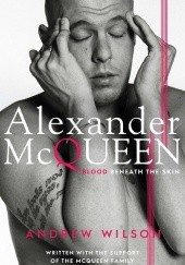 Okładka książki Alexander McQueen: Blood Beneath the Skin Andrew Wilson