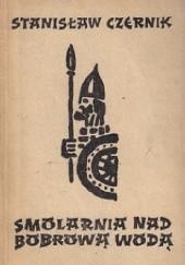 Okładka książki Smolarnia nad Bobrową Wodą Stanisław Czernik