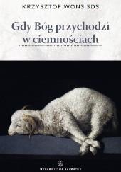 Okładka książki Gdy Bóg przychodzi w ciemnościach Krzysztof Wons SDS