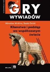 Okładka książki Gry wywiadów. Kłamstwo i podstęp we współczesnym świecie Mirosław Minkina,Beata Gałek