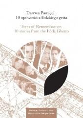 Okładka książki Drzewa Pamięci. 10 opowieści z łódzkiego getta/ Trees of Remembrance. 10 stories from the Łódź Ghetto