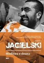 Okładka książki Modlitwa o deszcz Wojciech Jagielski