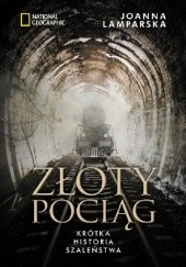 Okładka książki Złoty pociąg. Krótka historia szaleństwa Joanna Lamparska
