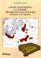 Okładka książki Groby komorowe w Europie Środkowo-Wschodniej. Problemy wybrane Andrzej Janowski