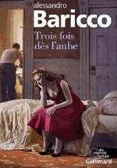 Okładka książki Trois fois dès l'aube Alessandro Baricco