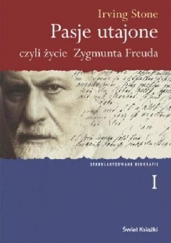 Okładka książki Pasje utajone, czyli życie Zygmunta Freuda. Tom 1 Irving Stone