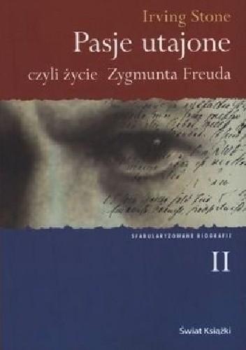 Okładka książki Pasje utajone, czyli życie Zygmunta Freuda. Tom 2 Irving Stone
