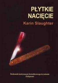 Okładka książki Płytkie nacięcie Karin Slaughter