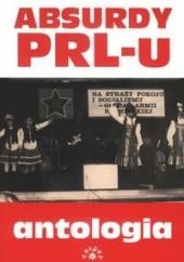 Okładka książki Absurdy PRL-u. Antologia Marcin Rychlewski