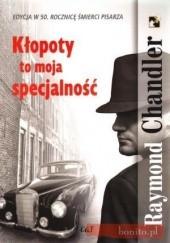 Okładka książki Kłopoty to moja specjalność Raymond Chandler