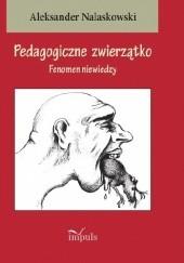 Okładka książki Pedagogiczne zwierzątko Fenomen niewiedzy Aleksander Nalaskowski