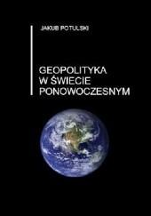 Okładka książki Geopolityka w świecie ponowoczesnym Jakub Potulski