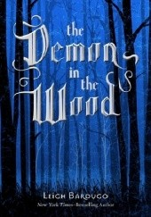 Okładka książki The Demon in The Wood Leigh Bardugo