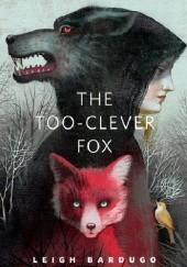 Okładka książki The Too-Clever Fox Leigh Bardugo