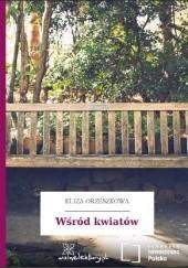 Okładka książki Wśród kwiatów Eliza Orzeszkowa