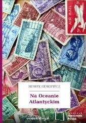 Okładka książki Na Oceanie Atlantyckim Henryk Sienkiewicz