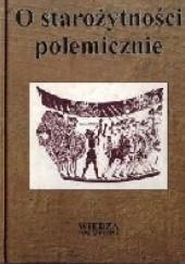Okładka książki O starożytności polemicznie Ewa Wipszycka