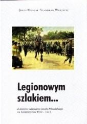 Okładka książki Legionowym szlakiem... Z dziejów oddziałów Józefa Piłsudskiego na Kielecczyźnie 1914-1915 Jerzy Osiecki,Stanisław Wyrzycki