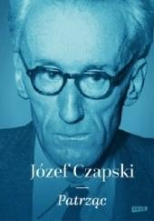 Okładka książki Patrząc Józef Czapski