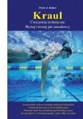 Okładka książki Kraul ćwiczenia techniczne. Pływaj i trenuj jak zawodowcy Piotr J. Kober