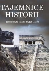 Okładka książki Tajemnice historii. Niewyjaśnione zagadki wszech czasów praca zbiorowa