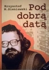 Okładka książki Pod dobrą datą Krzysztof Maria Sieniawski