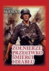 Okładka książki Żołnierze przeciwko śmierci i diabłu Horst Slesina