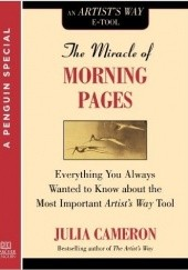 Okładka książki The Miracle of the Morning Pages Journal: Everything You Always Wanted to Know about the Most Important Artists Way Tool Julia Cameron