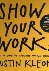 Okładka książki Show Your Work!: 10 Ways to Share Your Creativity and Get Discovered Austin Kleon