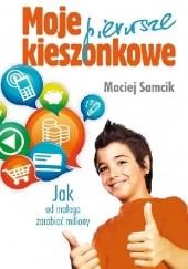 Okładka książki Moje pierwsze kieszonkowe. Jak od małego zarabiać miliony? Maciej Samcik
